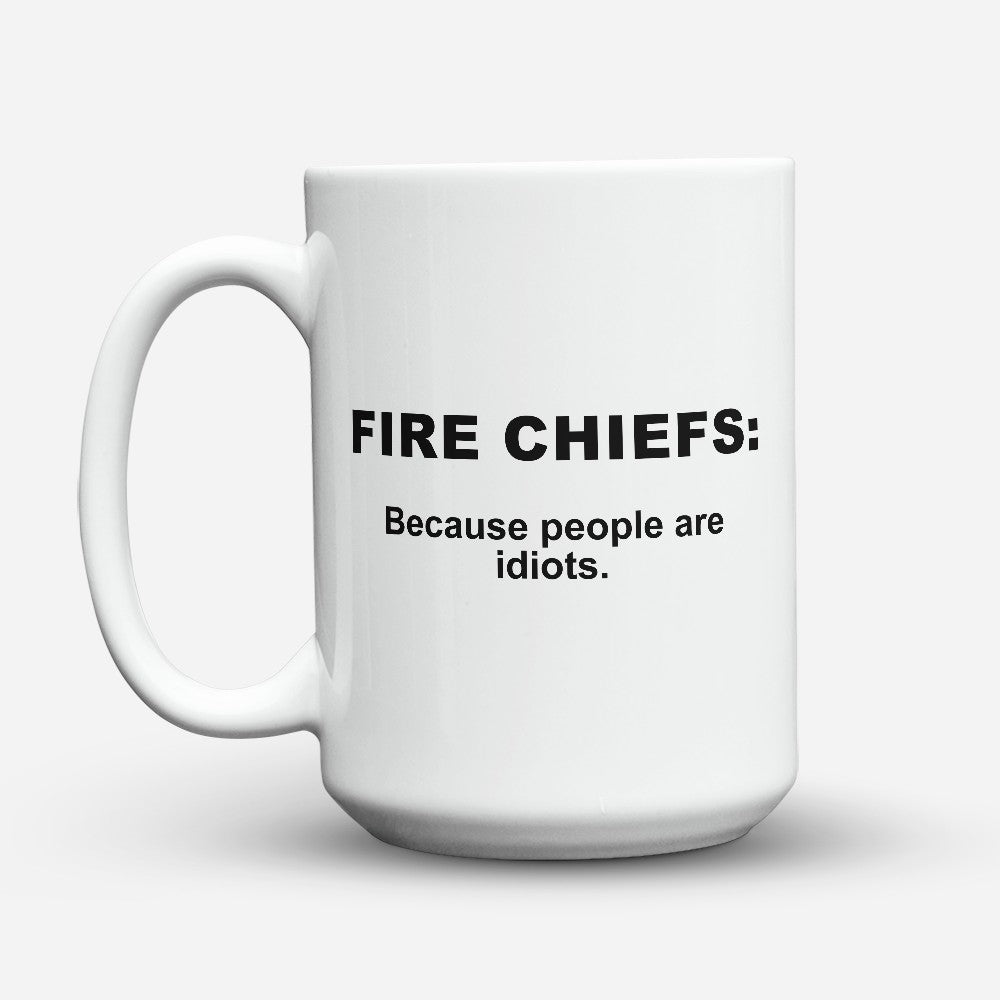 "Limited Edition - ""Because People Are Idiots - Fire - Chiefs"" 15oz Mug"