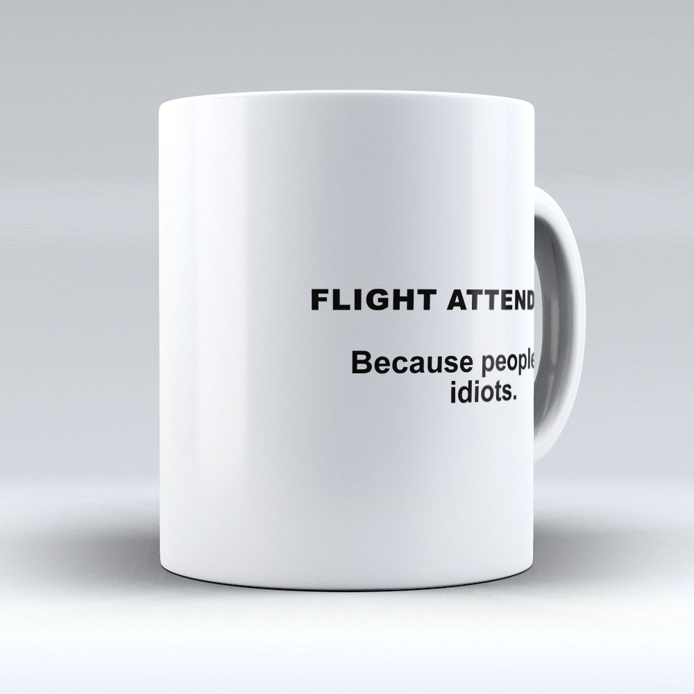 "Limited Edition - ""Because People Are Idiots - Flight - Attendants"" 11oz Mug"