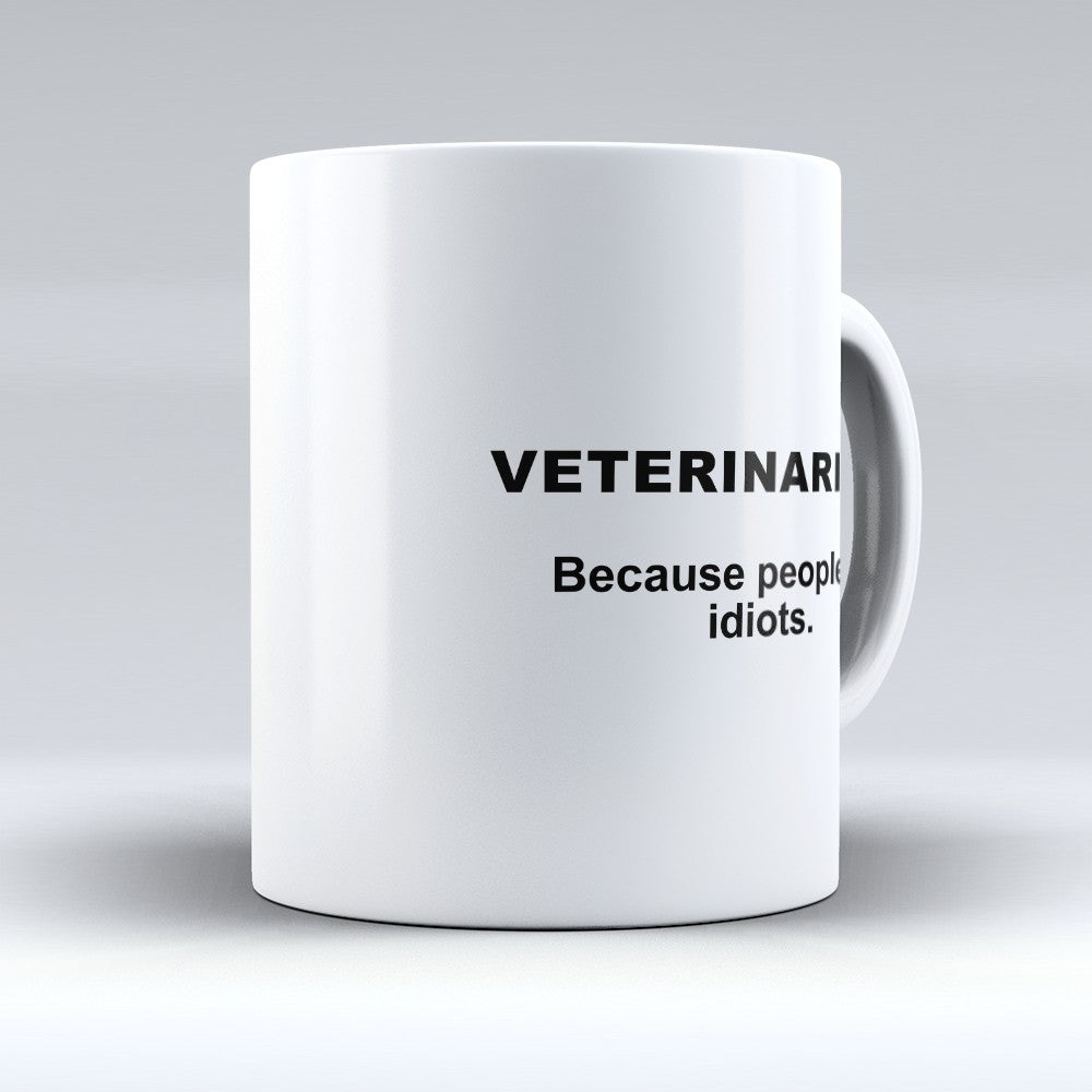 "Limited Edition - ""Because People Are Idiots - Veterinarians"" 11oz Mug"