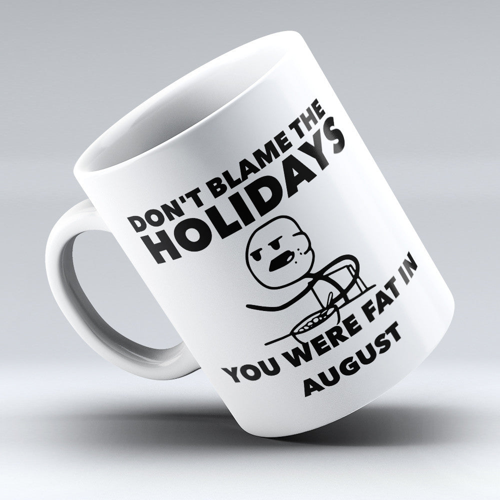 "Limited Edition - ""Don't Blame The Holidays"" 11oz Mug - Funny Mugs - Mugdom Coffee Mugs"