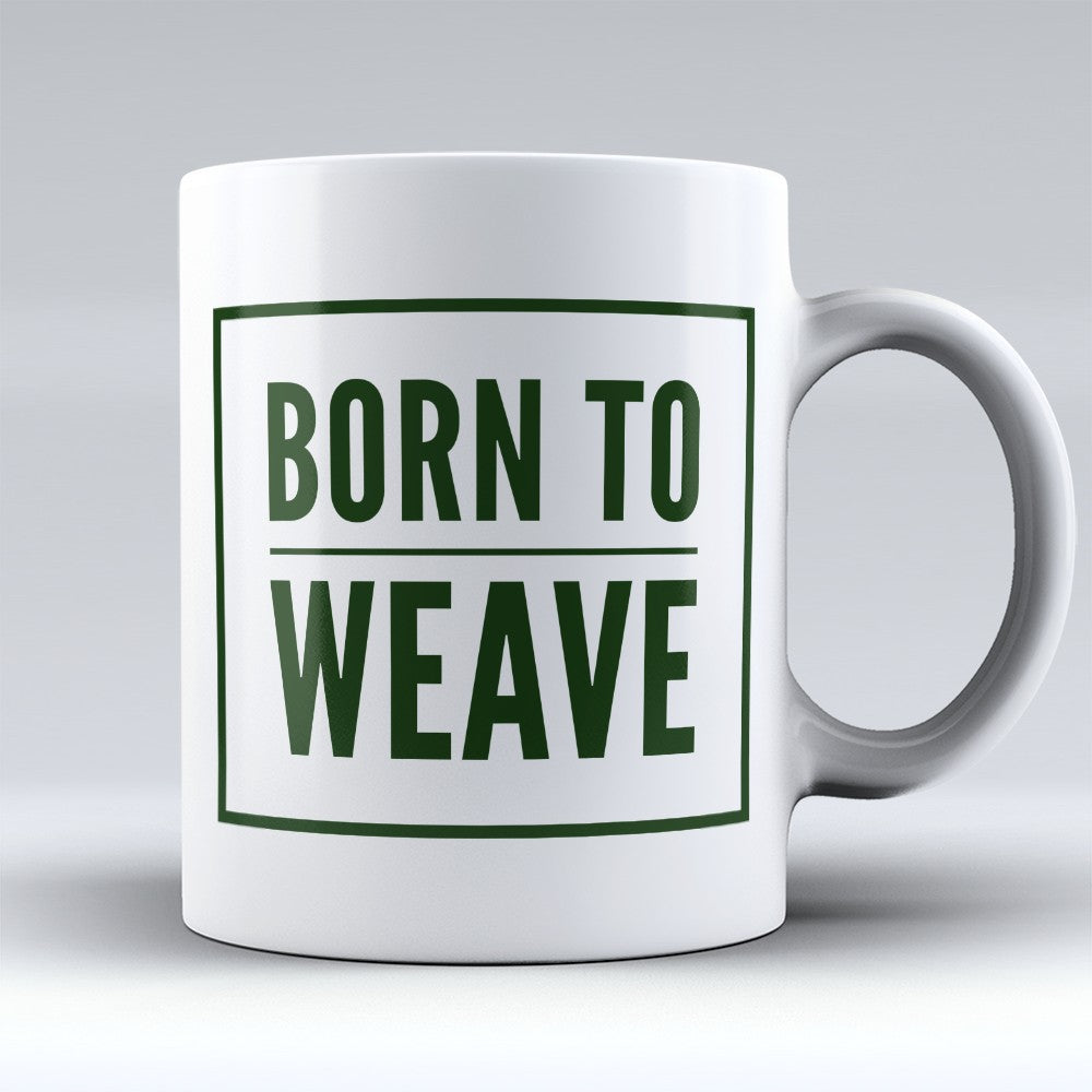 "Limited Edition - ""Born To Weave"" 11oz Mug"