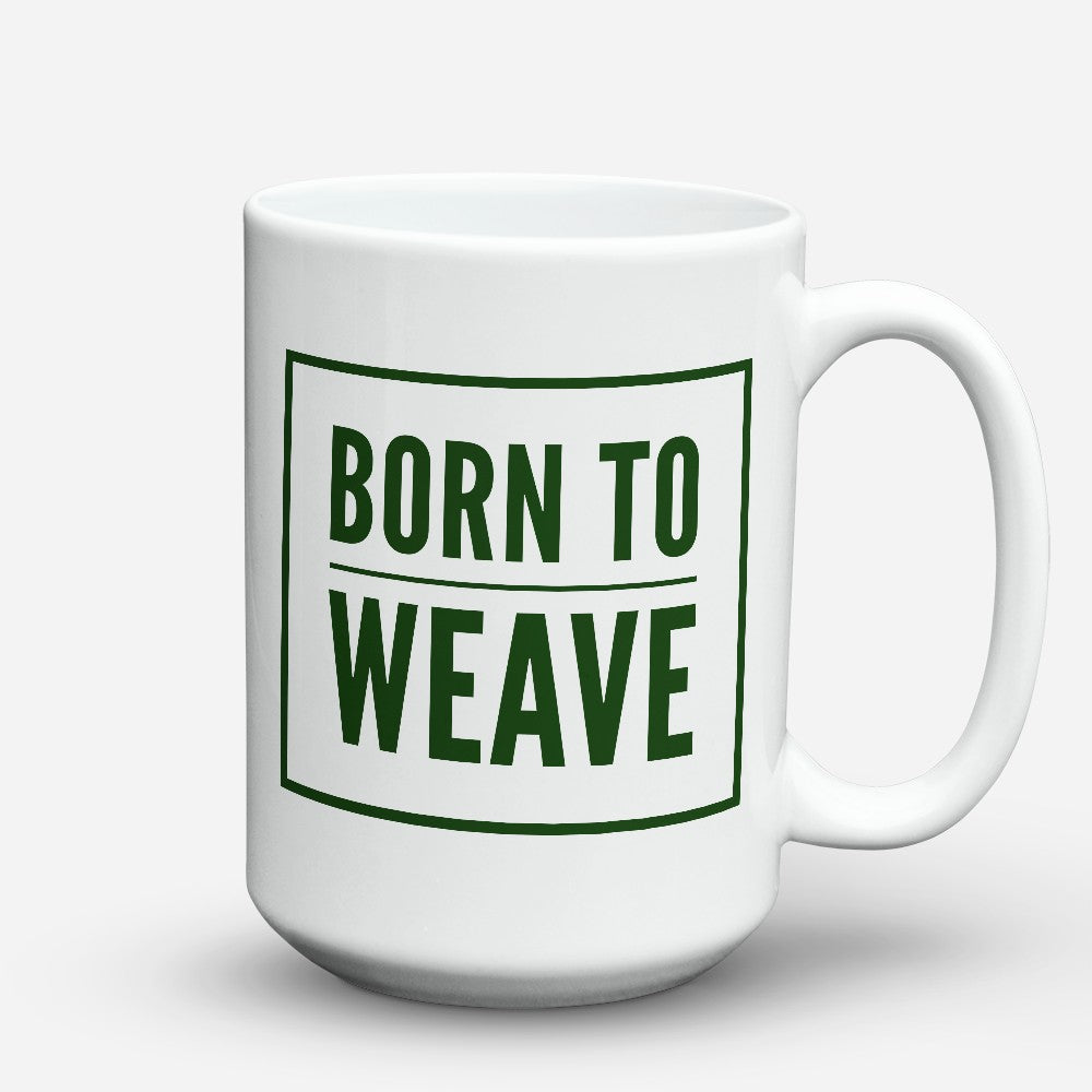 "Limited Edition - ""Born To Weave"" 15oz Mug"