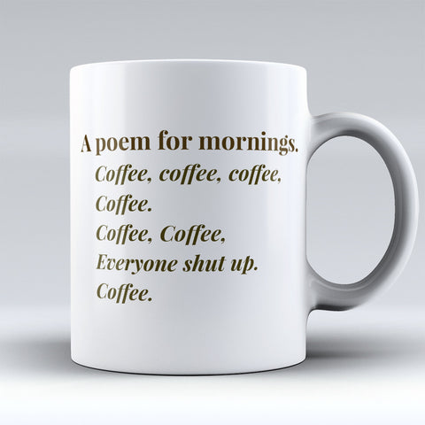 "Limited Edition - ""A Poem For Mornings"" 11oz Mug - Funny Mugs - Mugdom Coffee Mugs"