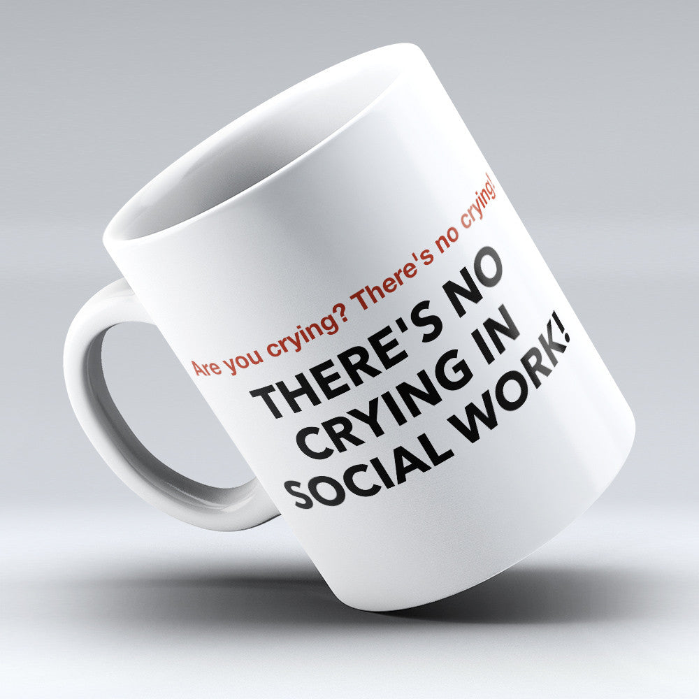 "Limited Edition - ""No Crying In Social Work"" 11oz Mug"
