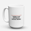 "Limited Edition - ""No Crying In Social Work"" 15oz Mug"