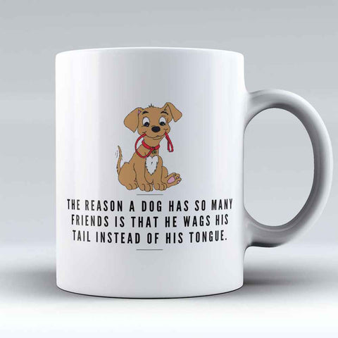 "Limited Edition - ""Dogs has so Many Friends"" 11oz Mug - Dog Mugs - Mugdom Coffee Mugs"
