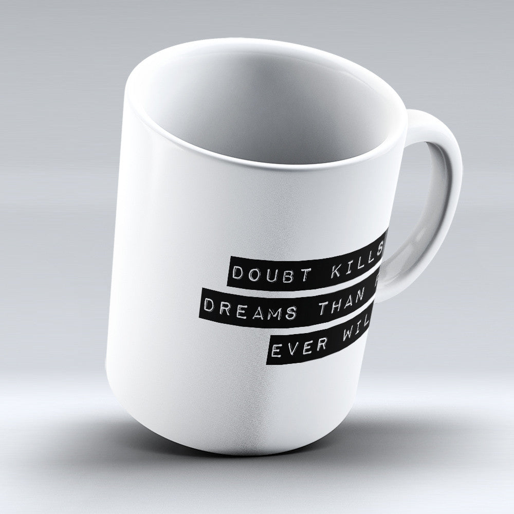 "Limited Edition - ""Doubt Kills More Dreams Than"" 11oz Mug - Inspirational Quotes Mugs - Mugdom Coffee Mugs"