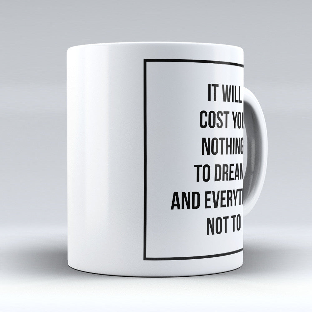 "Limited Edition - ""It Will Cost You Nothing To Dream"" 11oz Mug - Inspirational Quotes Mugs - Mugdom Coffee Mugs"