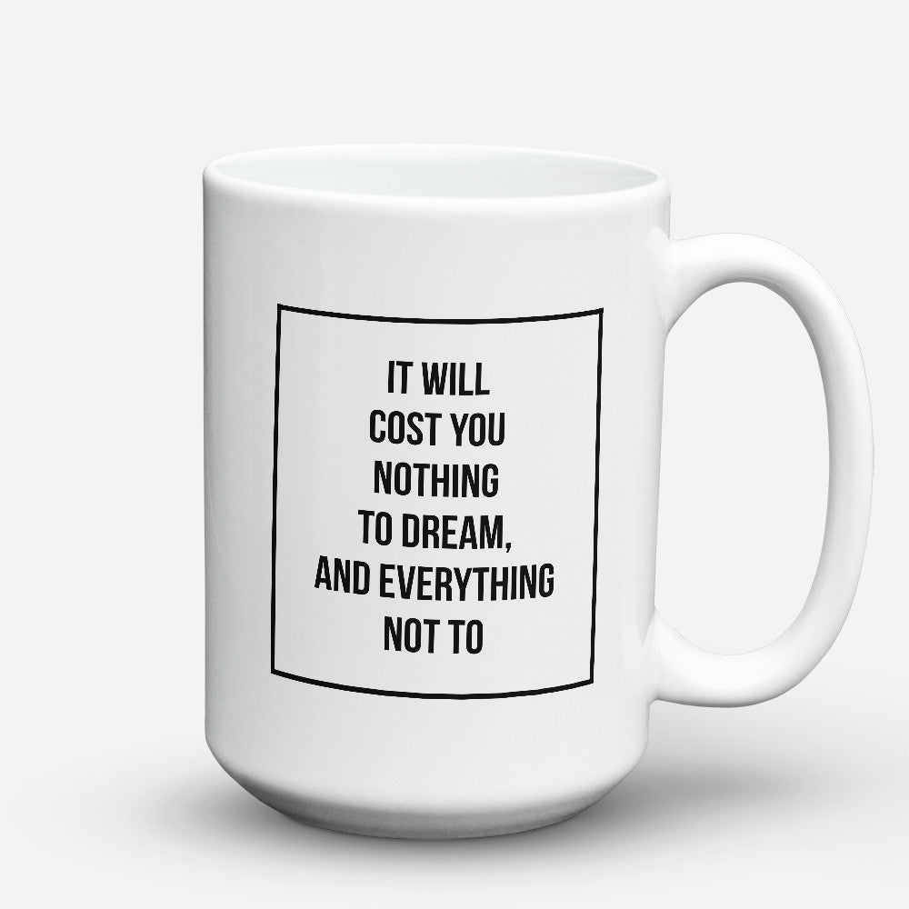 "Limited Edition - ""It Will Cost You Nothing To Dream"" 15oz Mug - Inspirational Quotes Mugs - Mugdom Coffee Mugs"