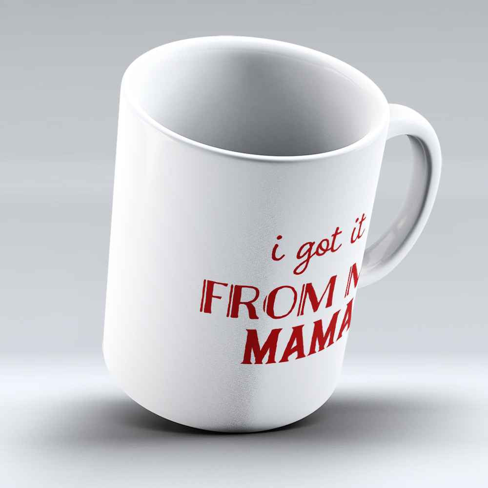 "Limited Edition - ""From my Mama"" 11oz Mug"