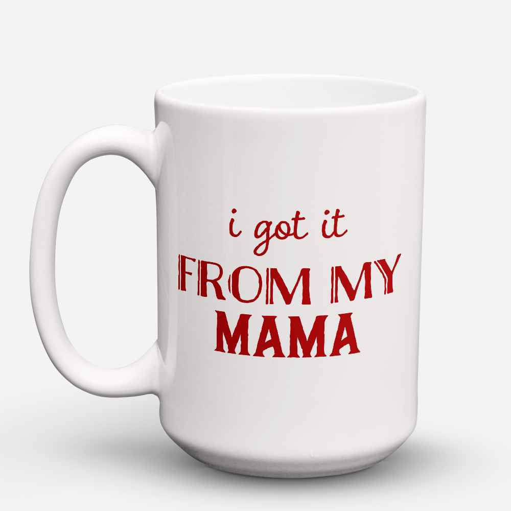 "Limited Edition - ""From my Mama"" 15oz Mug"