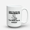 "Limited Edition - ""Don't Blame The Holidays"" 15oz Mug - Funny Mugs - Mugdom Coffee Mugs"