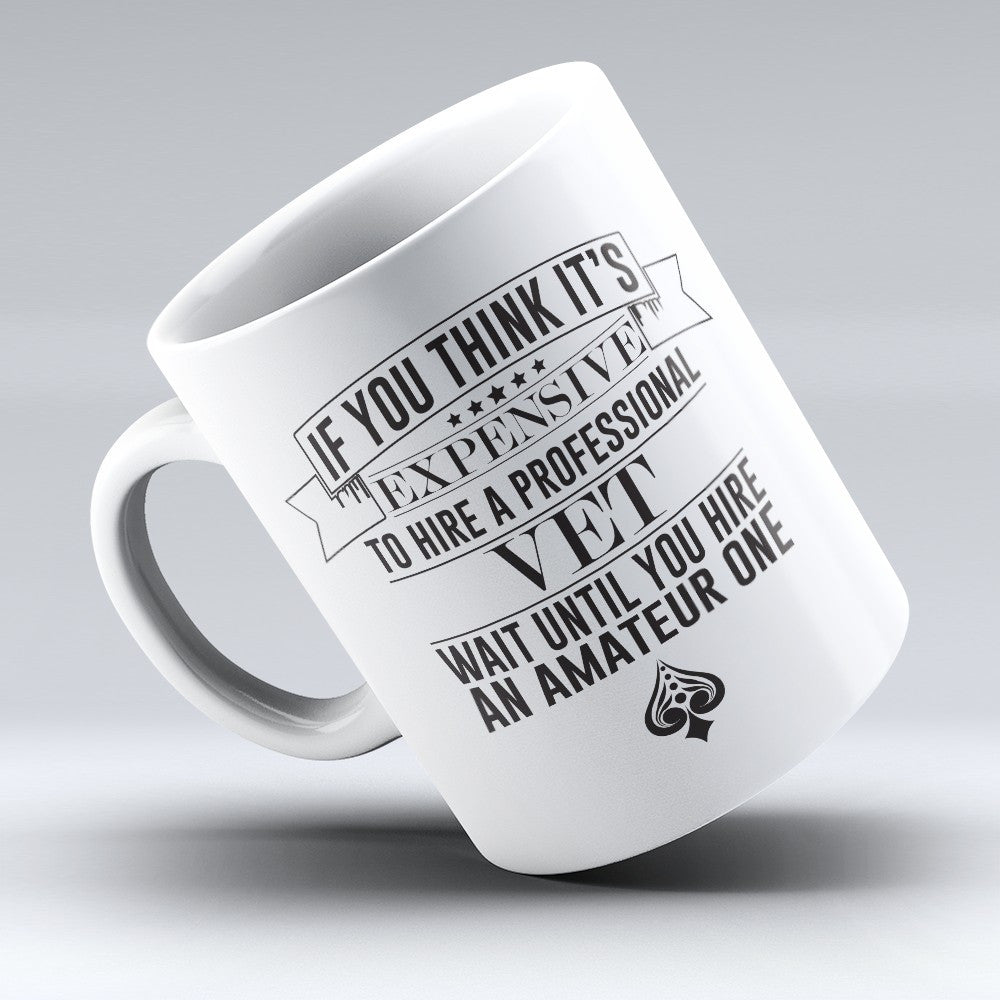 "Limited Edition - ""If You Think-Vet"" 11oz Mug"