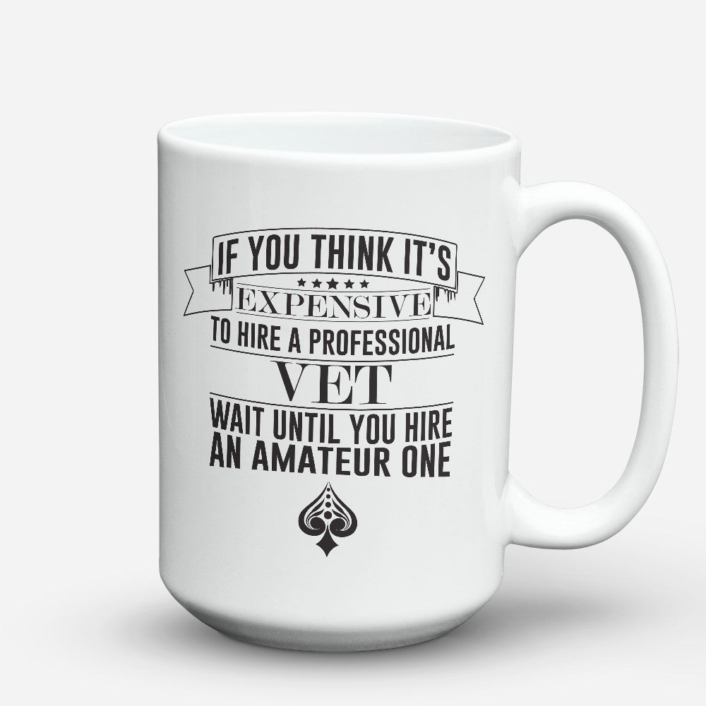 "Limited Edition - ""If You Think-Vet"" 15oz Mug"