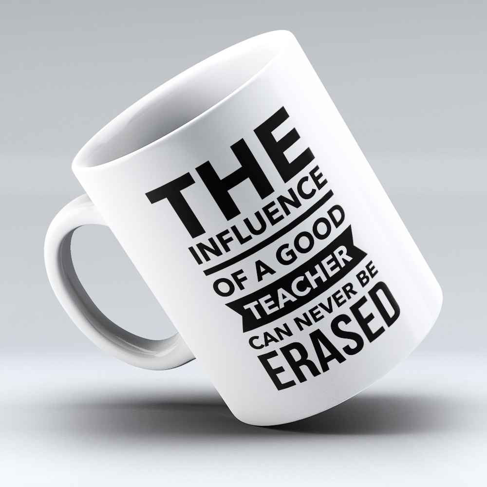 "Limited Edition - ""Influence of a Good Teacher"" 11oz Mug - Teacher Mugs - Mugdom Coffee Mugs"