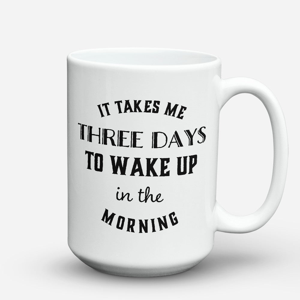 "Limited Edition - ""It Takes Me Three Days"" 15oz Mug"