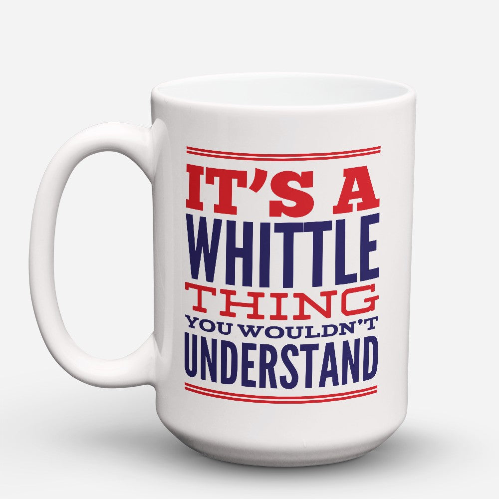 "Limited Edition - ""Its A Whittle Thing"" 15oz Mug"
