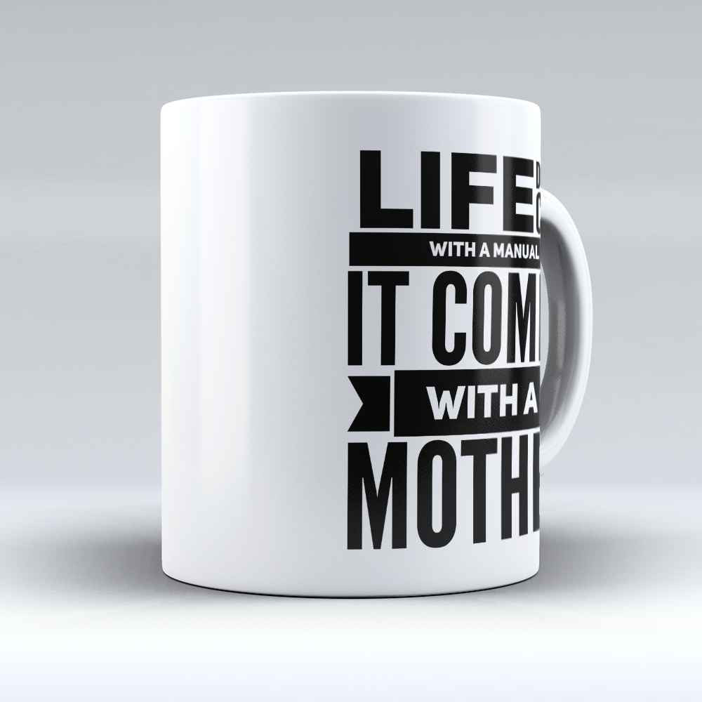 "Limited Edition - ""Life comes with a Mother"" 11oz Mug"