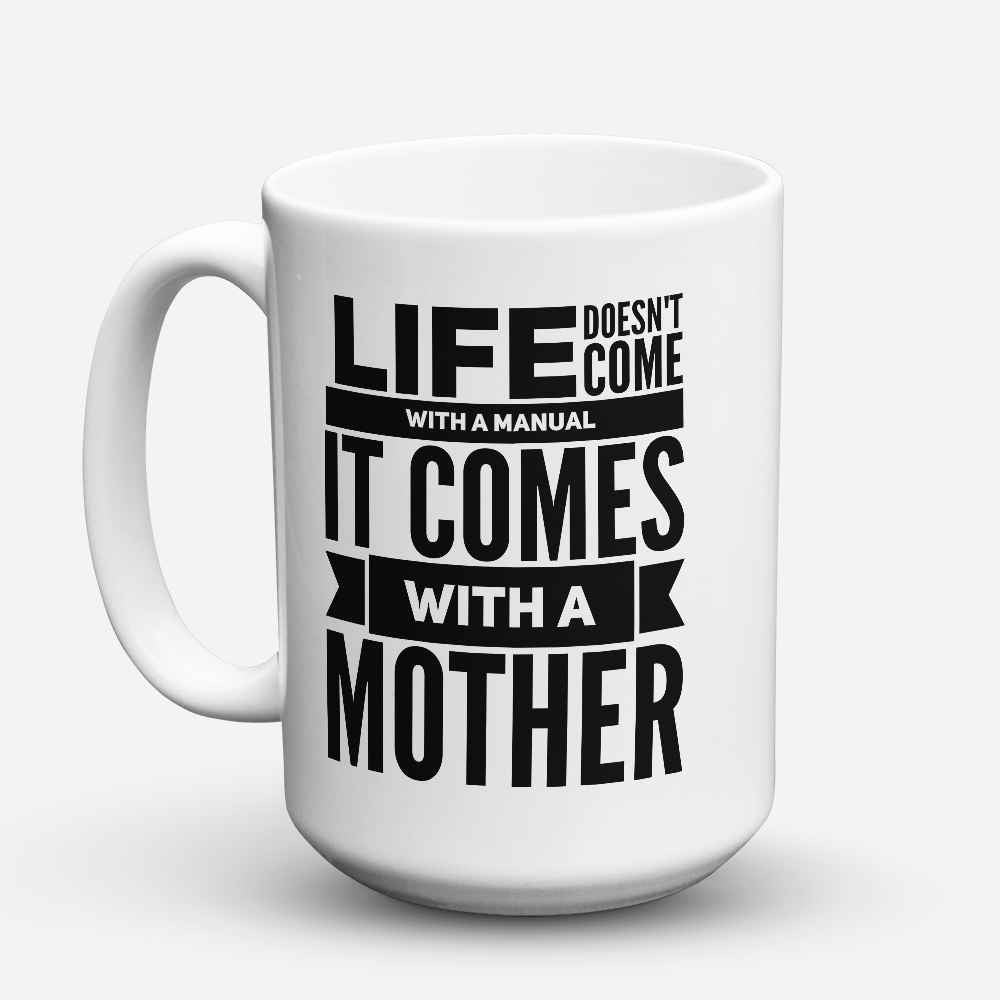 "Limited Edition - ""Life comes with a Mother"" 15oz Mug"