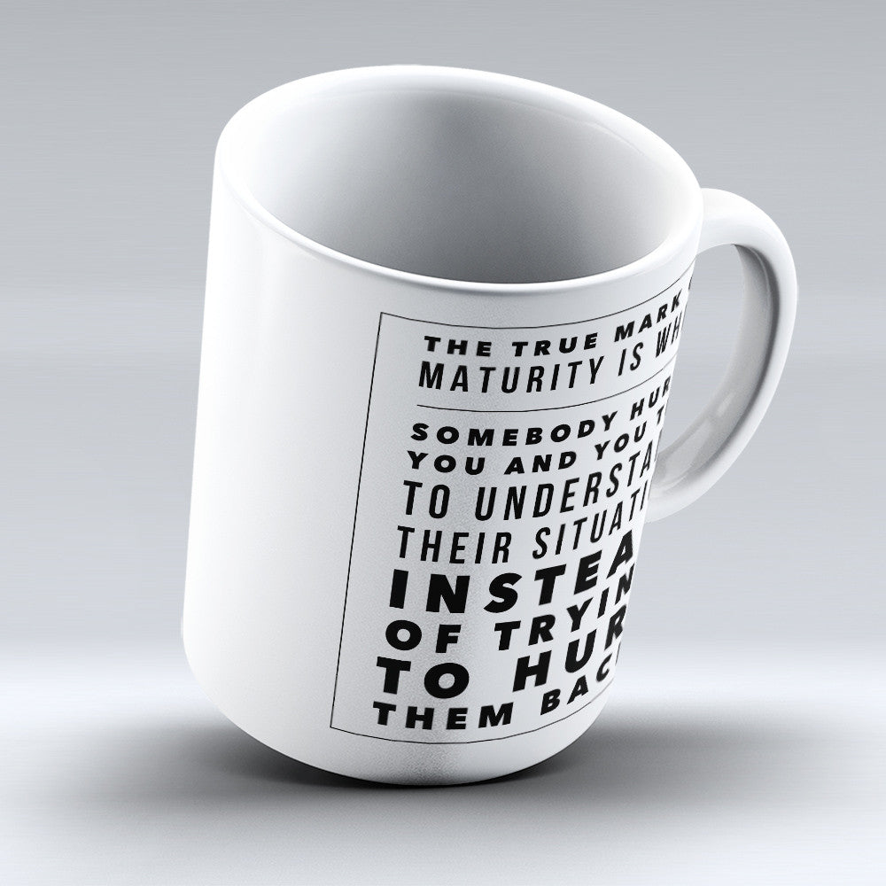 "Limited Edition - ""The True Mark Of Maturity"" 11oz Mug"