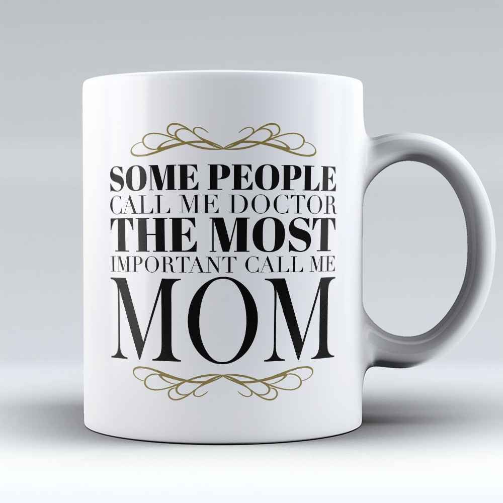 "Limited Edition - ""Mom- Some people call me Doctor"" 11oz Mug - Doctor Mugs - Mugdom Coffee Mugs"