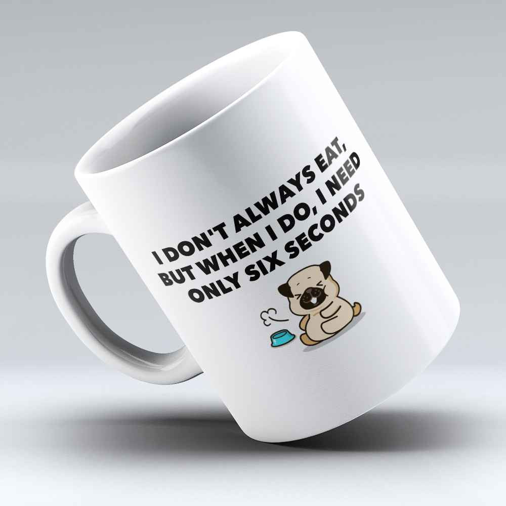 "Limited Edition - ""Only Six Seconds"" 11oz Mug - Pug Mugs - Mugdom Coffee Mugs"
