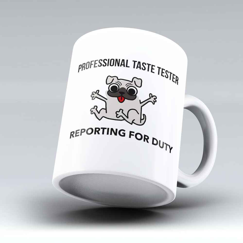 "Limited Edition - ""Professional Taste Tester"" 11oz Mug - Pug Mugs - Mugdom Coffee Mugs"