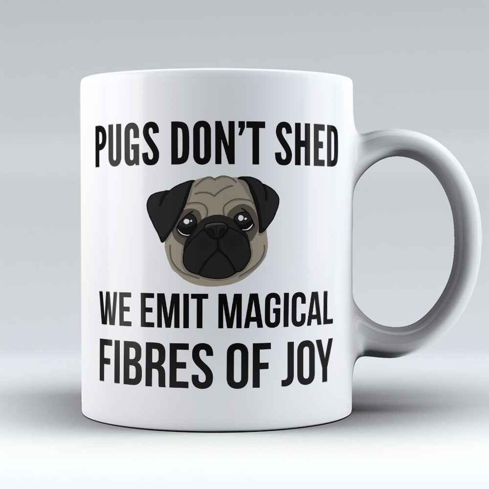 "Limited Edition - ""Pugs Don't Shed"" 11oz Mug - Pug Mugs - Mugdom Coffee Mugs"