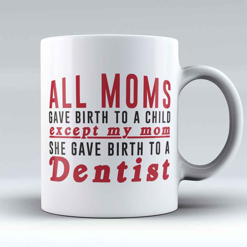 "Limited Edition - ""All Moms Dentist"" 11oz Mug - Dentist Mugs - Mugdom Coffee Mugs"