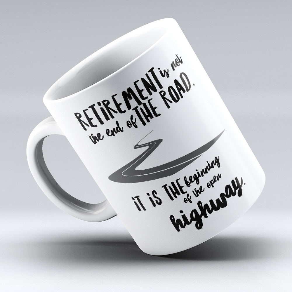 "Limited Edition - ""Retirement Is Not The End"" 11oz Mug"