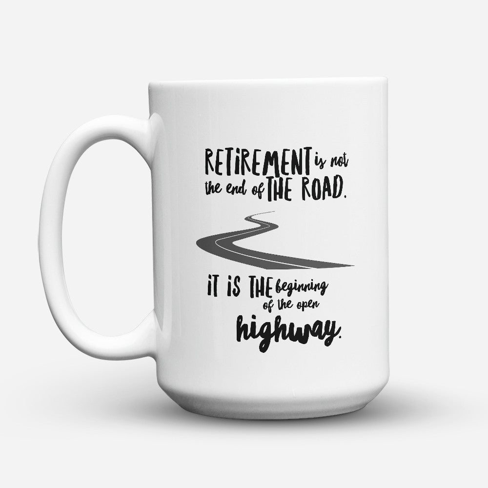 "Limited Edition - ""Retirement Is Not The End"" 15oz Mug"