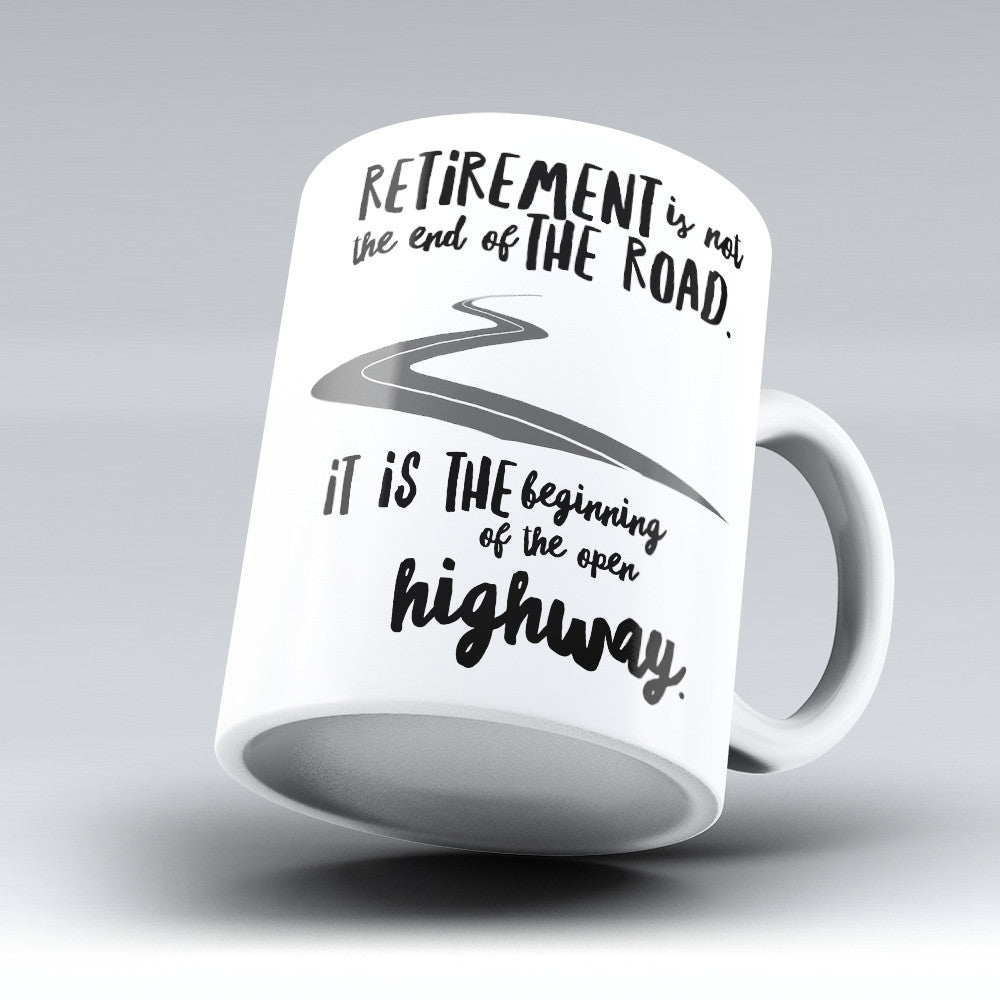 "Limited Edition - ""Retirement Is Not The End"" 11oz Mug - Retirement Mugs - Mugdom Coffee Mugs"