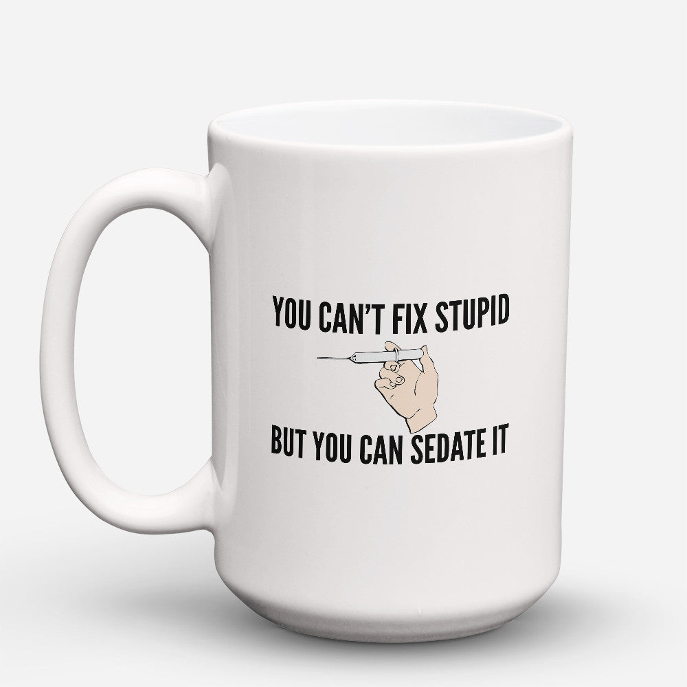"Limited Edition - ""You Can't Fix Stupid"" 15oz Mug - Nurse Mugs - Mugdom Coffee Mugs"