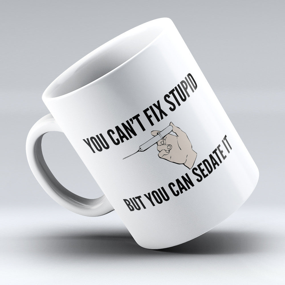 "Limited Edition - ""You Can't Fix Stupid"" 11oz Mug"