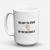 "Limited Edition - ""You Can't Fix Stupid"" 15oz Mug"