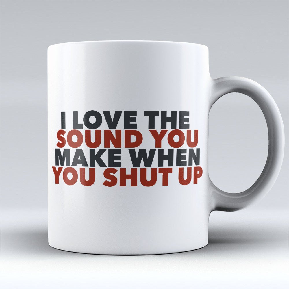 "Limited Edition - ""When You Shut Up"" 11oz Mug - Funny Mugs - Mugdom Coffee Mugs"