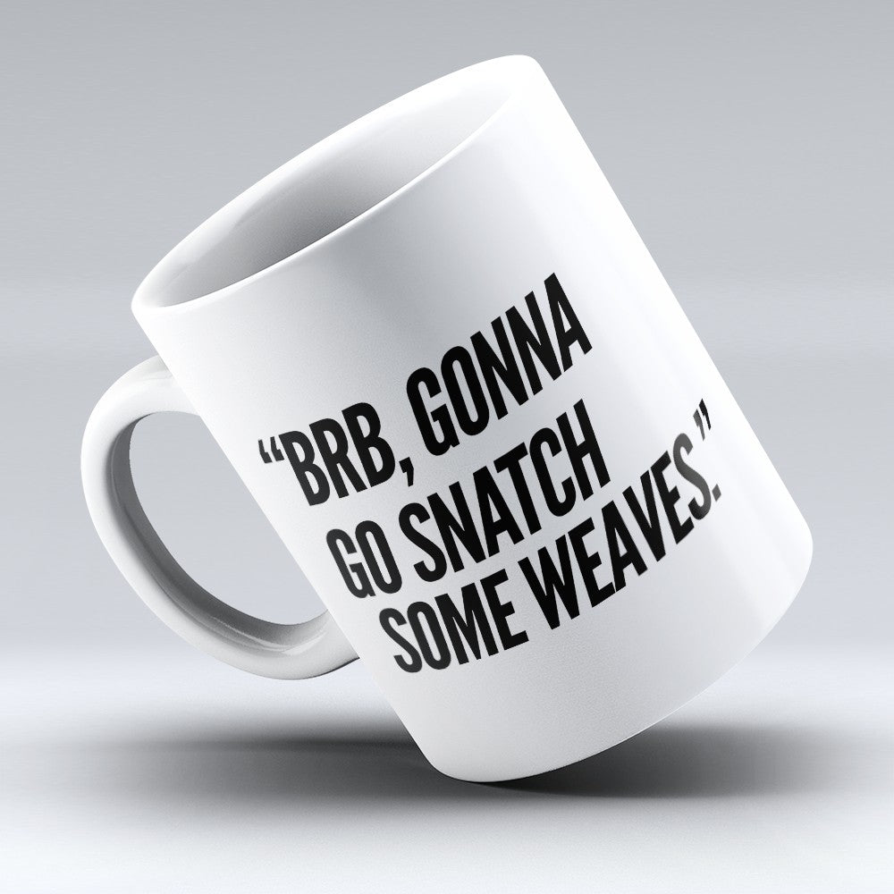 "Limited Edition - ""Snatch Some Weaves"" 11oz Mug"