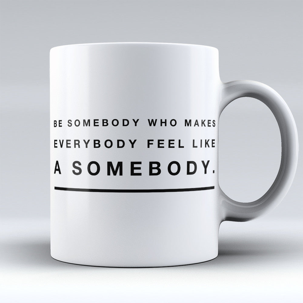 "Limited Edition - ""Feel Like A Somebody"" 11oz Mug - Inspirational Quotes Mugs - Mugdom Coffee Mugs"