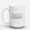 "Limited Edition - ""Feel Like A Somebody"" 15oz Mug - Inspirational Quotes Mugs - Mugdom Coffee Mugs"