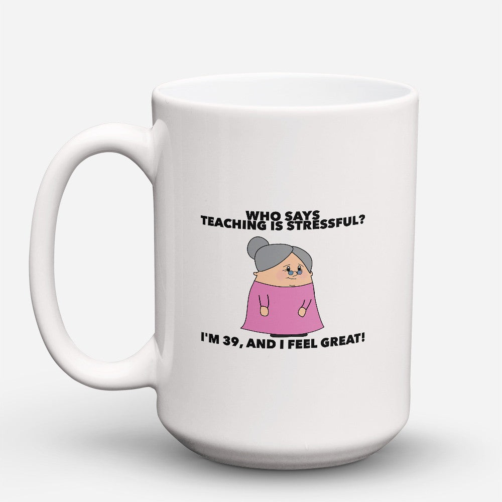 "Limited Edition - ""Who Says Teaching Is Stressful?"" 15oz Mug"