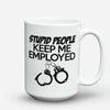 "Limited Edition - ""Stupid People Keep Me Employed"" 15oz Mug - Policeman Mugs - Mugdom Coffee Mugs"