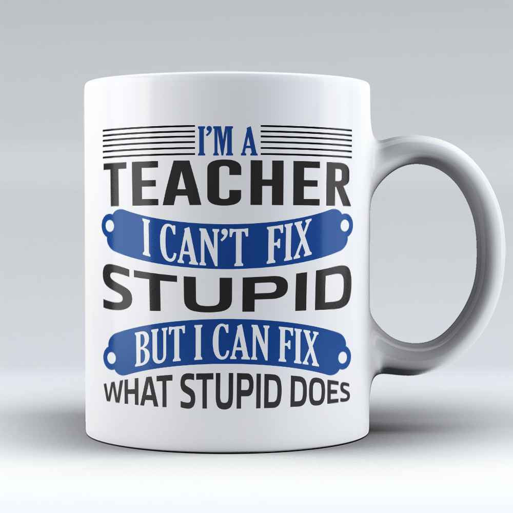 "Limited Edition - ""Teachers Fix Stupid"" 11oz Mug - Teacher Mugs - Mugdom Coffee Mugs"