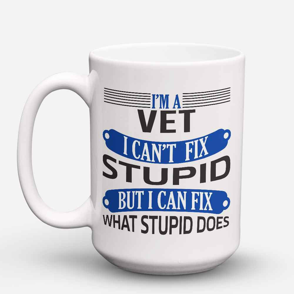 "Limited Edition - ""Vets Fix Stupid"" 15oz Mug"
