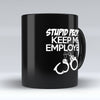 "Limited Edition - ""Stupid People Keep Me Employed"" 11oz Mug"