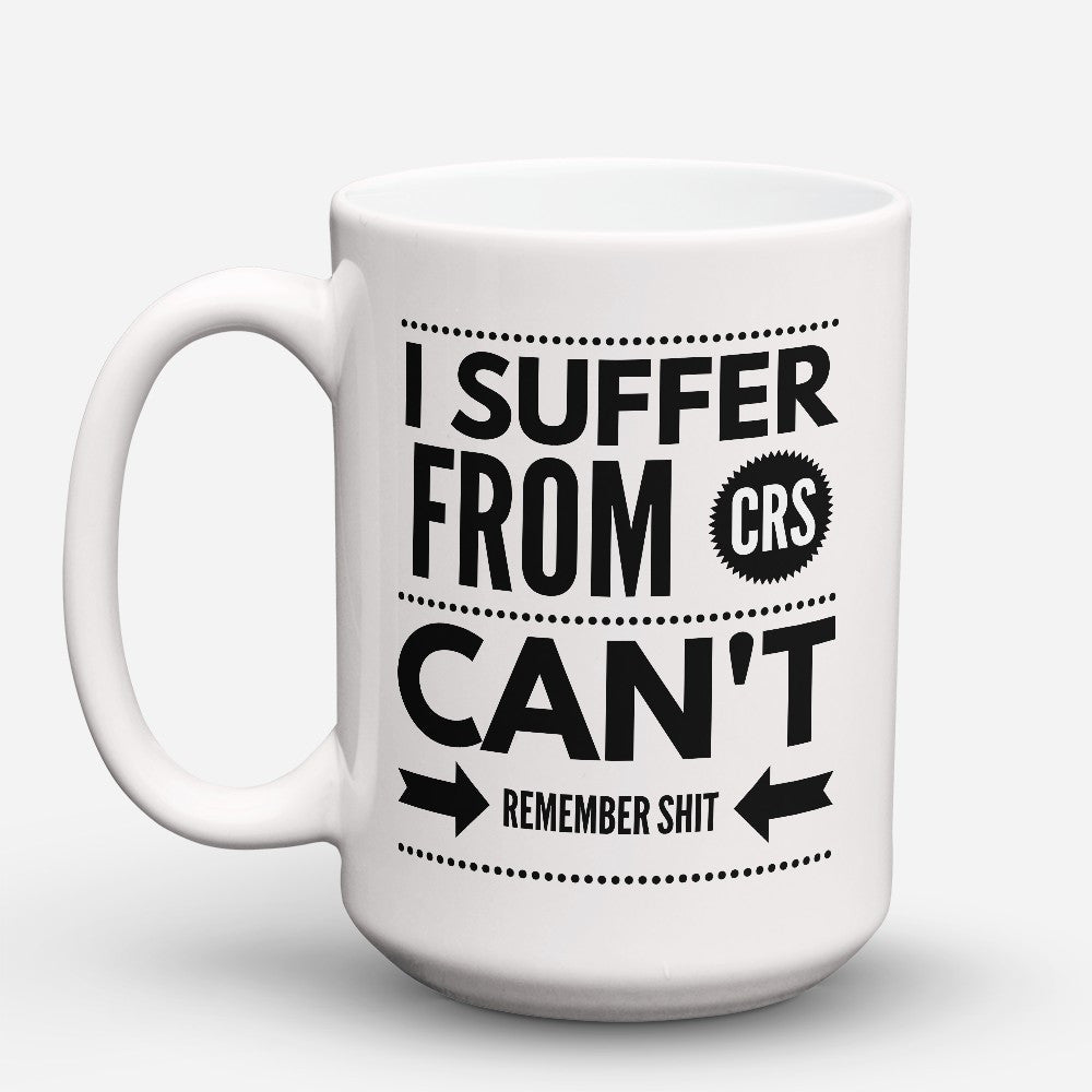 I Suffer From CRS - 15oz Mug - Grandma Mugs - Mugdom Coffee Mugs