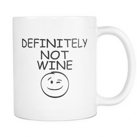 "Limited Edition - ""Definitely Not Wine"" 11 oz Mug - Funny Mugs - Mugdom Coffee Mugs"