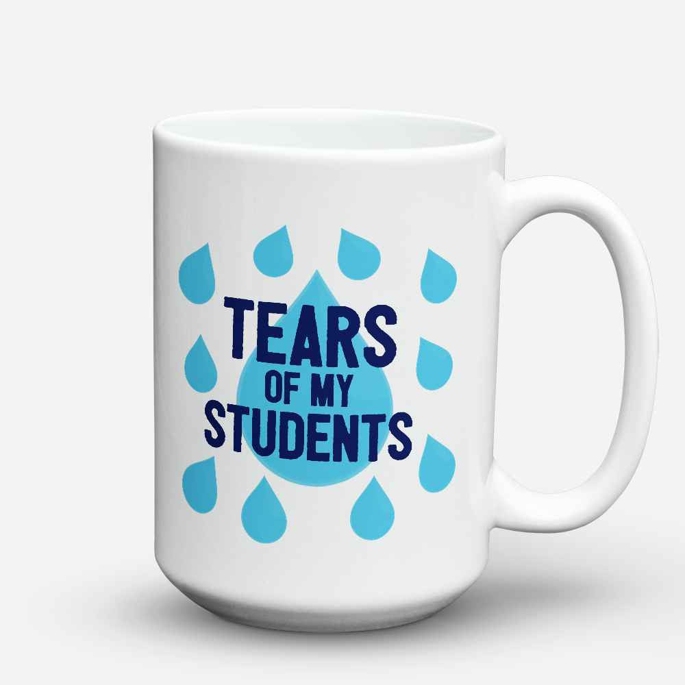 "Limited Edition - ""Tears of my Students"" 15oz Mug - Teacher Mugs - Mugdom Coffee Mugs"