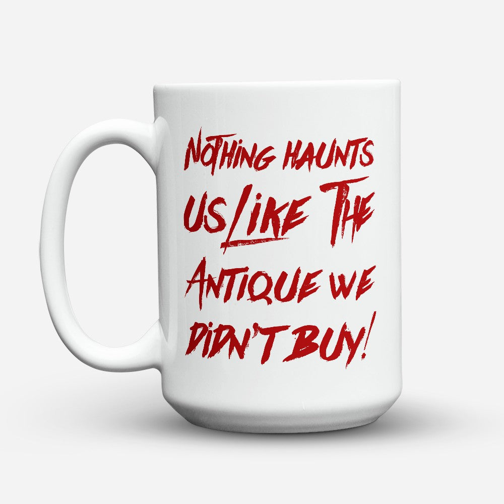 "Limited Edition - ""The Antique We Didn T Buy"" 15oz Mug"