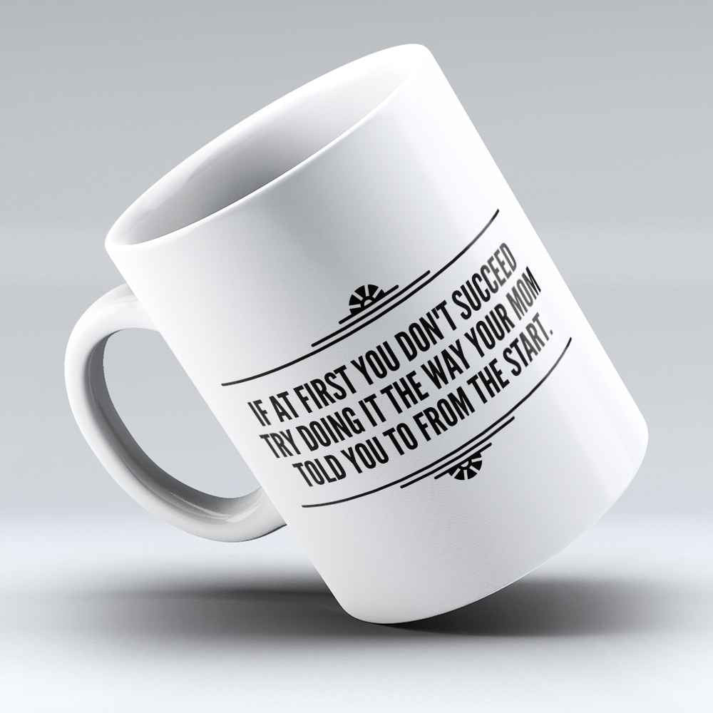"Limited Edition - ""The way your Mom told you"" 11oz Mug"