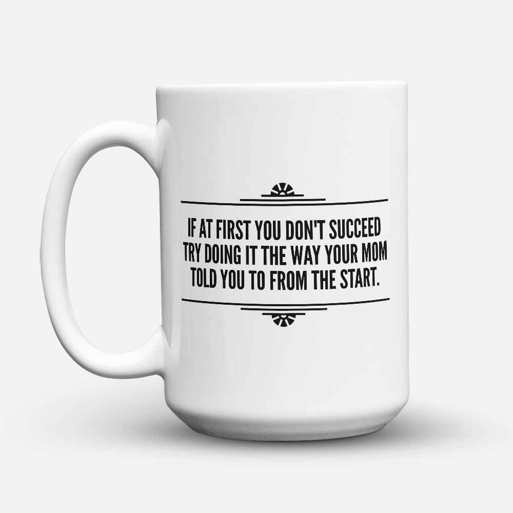 "Limited Edition - ""The way your Mom told you"" 15oz Mug"